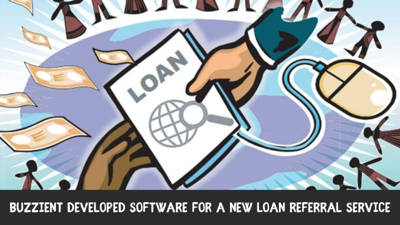 Buzzient Developed Software for A New Loan Referral Service